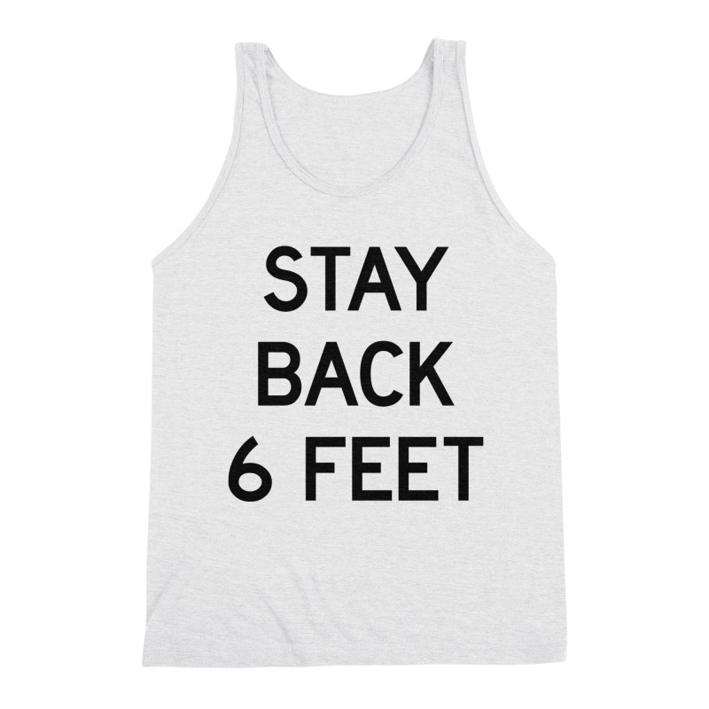 Stay Back 6 Feet Men's Triblend Tank by Make with Jake Nickell, The Coolest Dude on Earth!