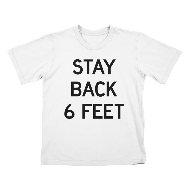 Stay Back 6 Feet Kids T-Shirt by Make with Jake Nickell, The Coolest Dude on Earth!