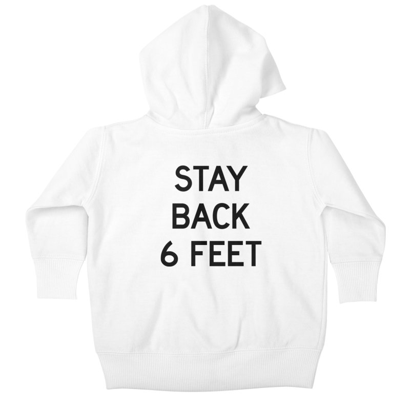 Stay Back 6 Feet Kids Baby Zip-Up Hoody by Make with Jake Nickell, The Coolest Dude on Earth!