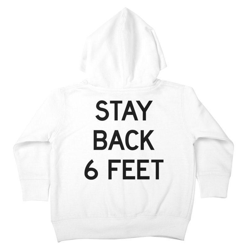 Stay Back 6 Feet Kids Toddler Zip-Up Hoody by Make with Jake Nickell, The Coolest Dude on Earth!