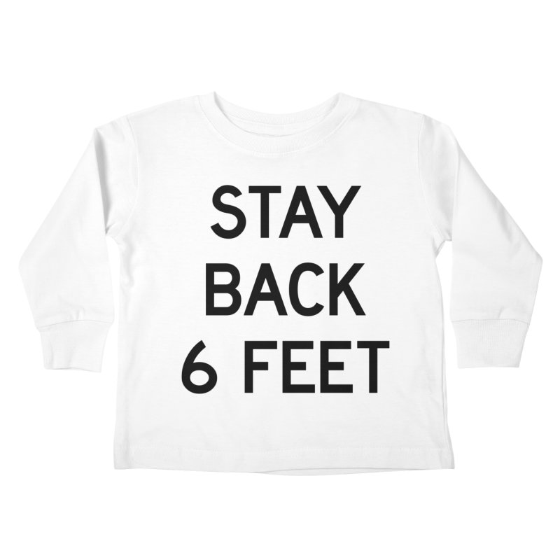 Stay Back 6 Feet Kids Toddler Longsleeve T-Shirt by Make with Jake Nickell, The Coolest Dude on Earth!
