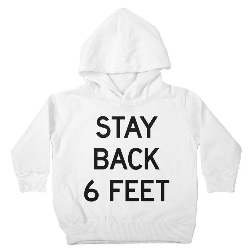 Stay Back 6 Feet Kids Toddler Pullover Hoody by Make with Jake Nickell, The Coolest Dude on Earth!