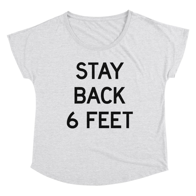 Stay Back 6 Feet Women's Dolman Scoop Neck by Make with Jake Nickell, The Coolest Dude on Earth!