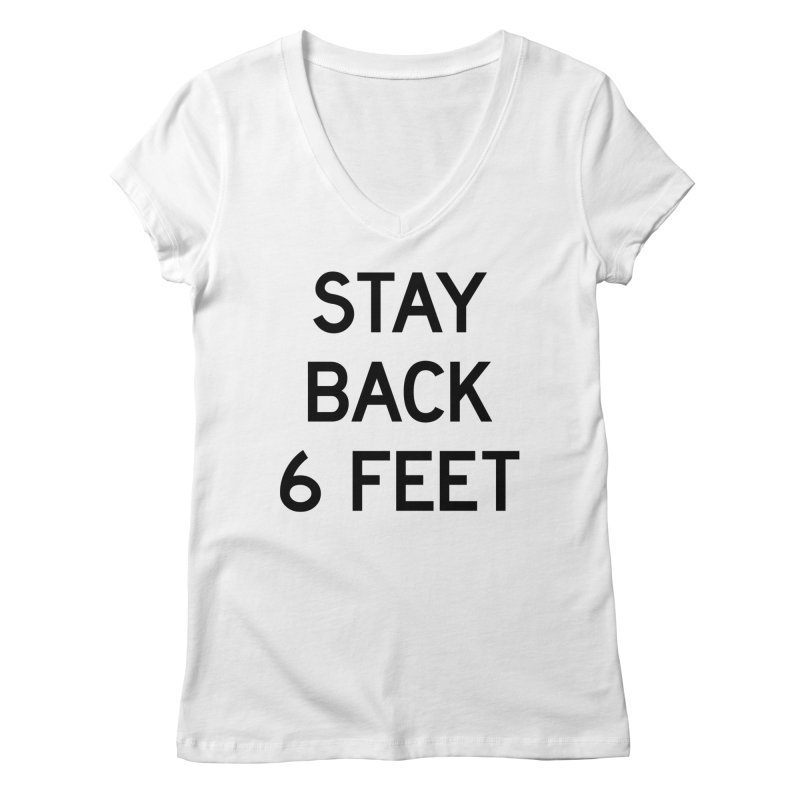 Stay Back 6 Feet Women's Regular V-Neck by Make with Jake Nickell, The Coolest Dude on Earth!