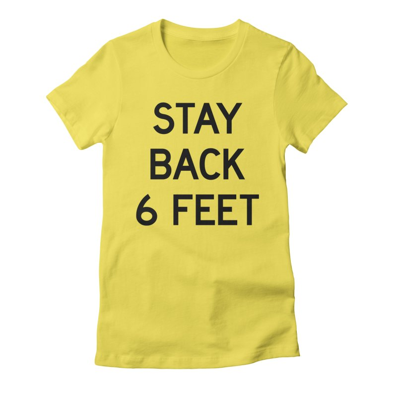 Stay Back 6 Feet Women's Fitted T-Shirt by Make with Jake Nickell, The Coolest Dude on Earth!
