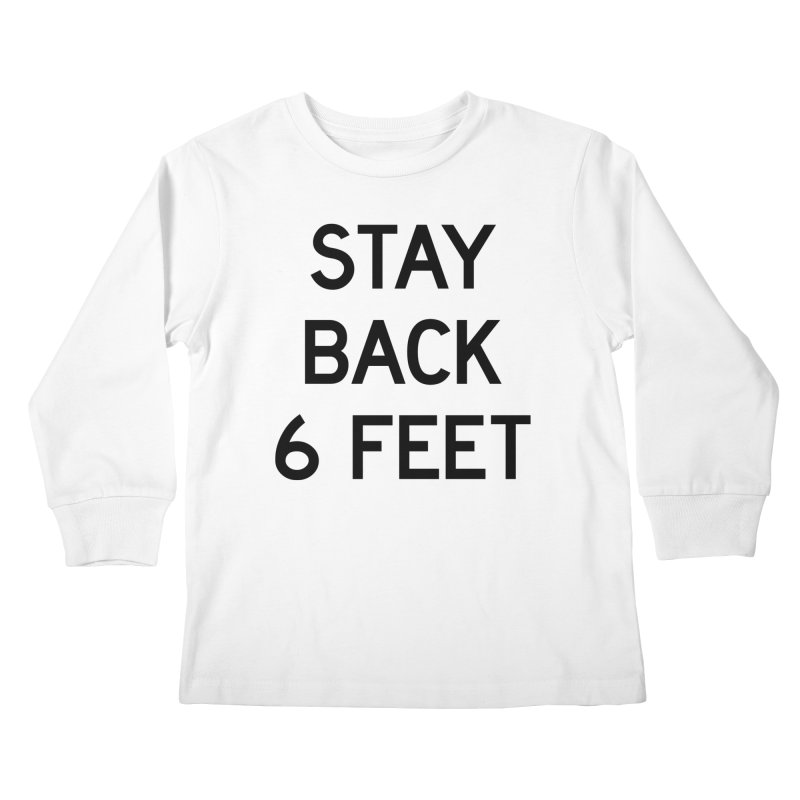 Stay Back 6 Feet Kids Longsleeve T-Shirt by Make with Jake Nickell, The Coolest Dude on Earth!