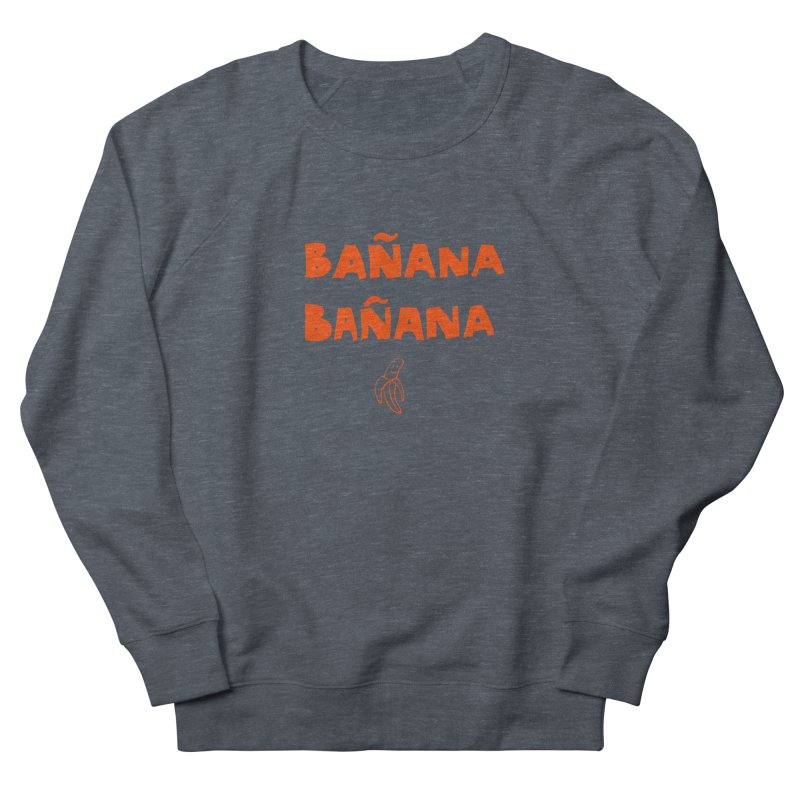 Bañana Bañana Women's Sweatshirt by MAKI Artist Shop