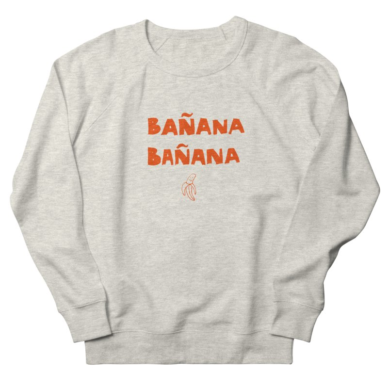 Bañana Bañana Women's French Terry Sweatshirt by MAKI Artist Shop