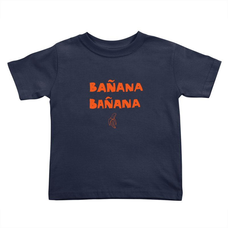 Bañana Bañana Kids Toddler T-Shirt by MAKI Artist Shop