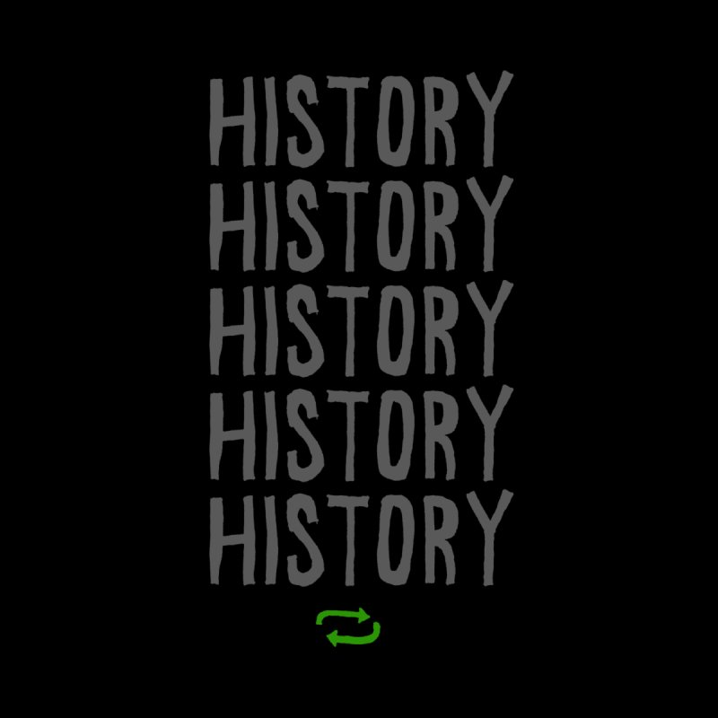 History Repeating None  by MAKI Artist Shop
