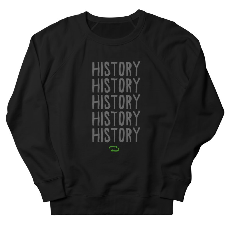 History Repeating Women's French Terry Sweatshirt by MAKI Artist Shop