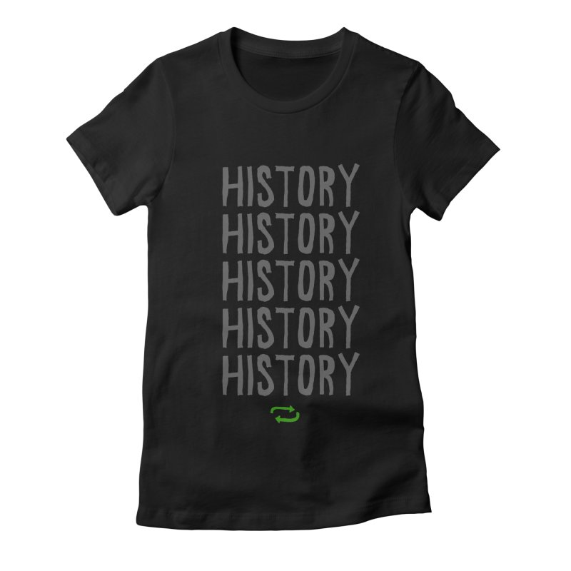 History Repeating Women's Fitted T-Shirt by MAKI Artist Shop