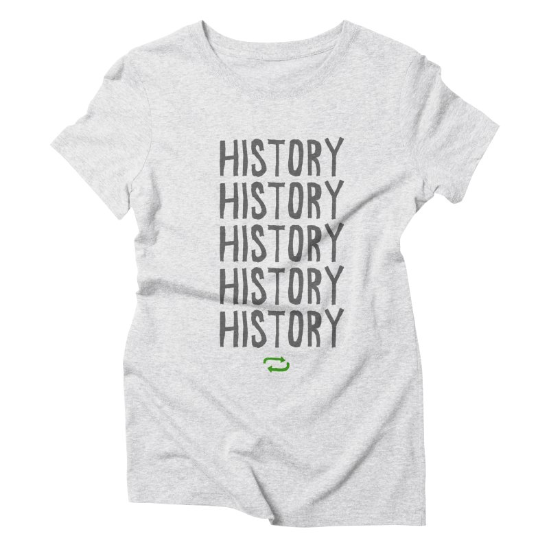History Repeating Women's Triblend T-Shirt by MAKI Artist Shop