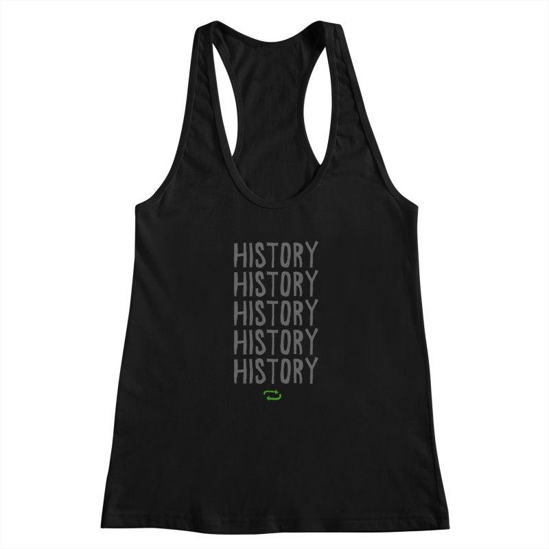 History Repeating Women's Racerback Tank by MAKI Artist Shop