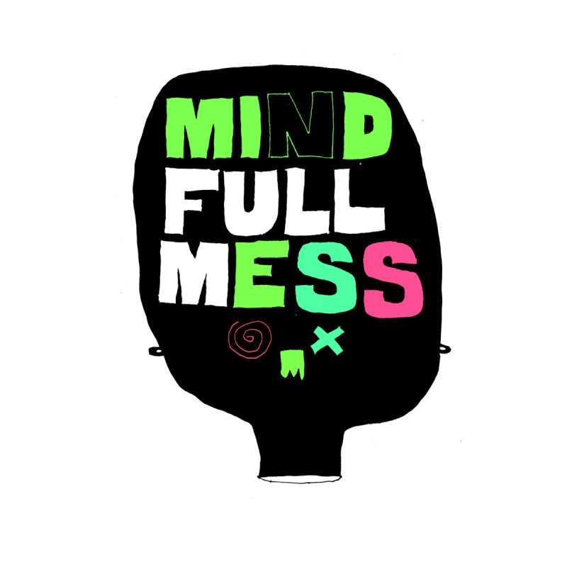 Mind Full Mess None  by MAKI Artist Shop