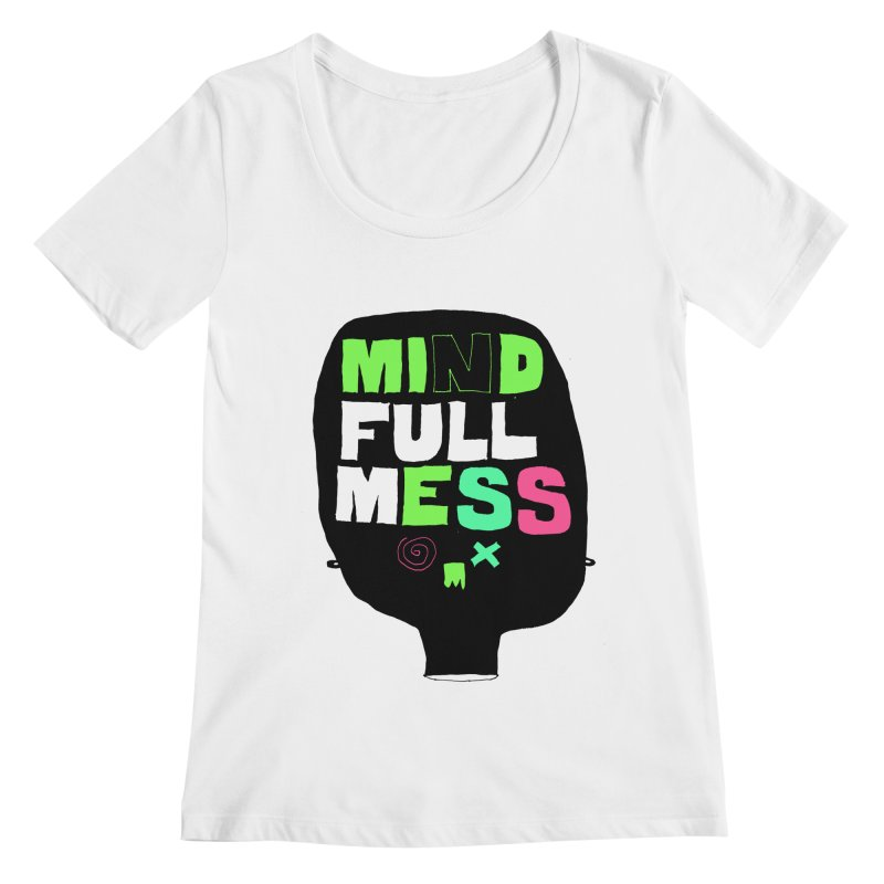 Mind Full Mess Women's Regular Scoop Neck by MAKI Artist Shop