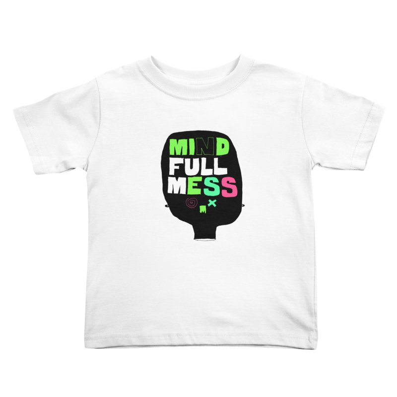 Mind Full Mess Kids Toddler T-Shirt by MAKI Artist Shop