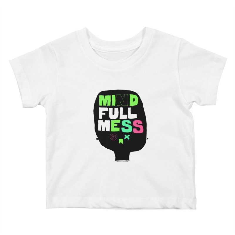 Mind Full Mess Kids Baby T-Shirt by MAKI Artist Shop