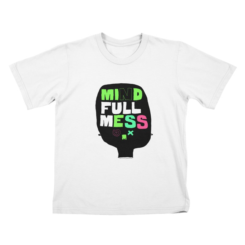 Mind Full Mess Kids T-shirt by MAKI Artist Shop