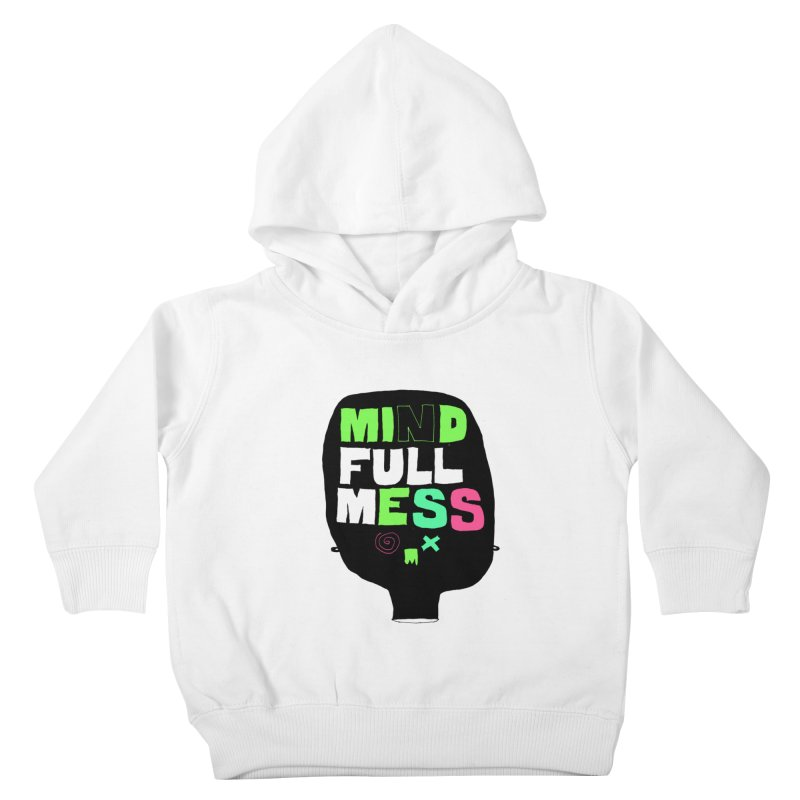 Mind Full Mess Kids Toddler Pullover Hoody by MAKI Artist Shop