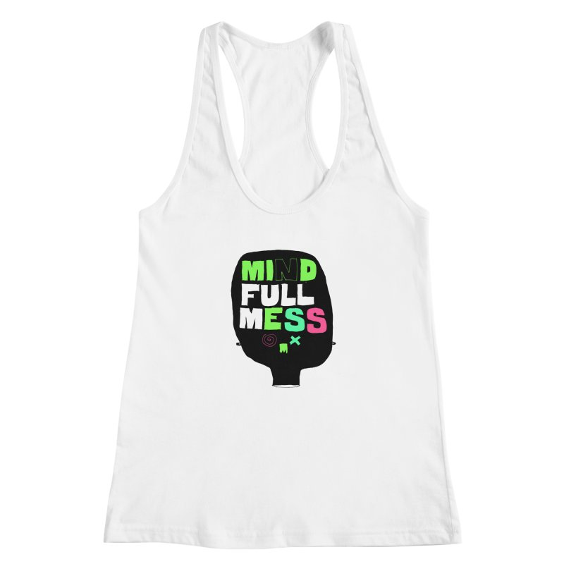 Mind Full Mess Women's Racerback Tank by MAKI Artist Shop