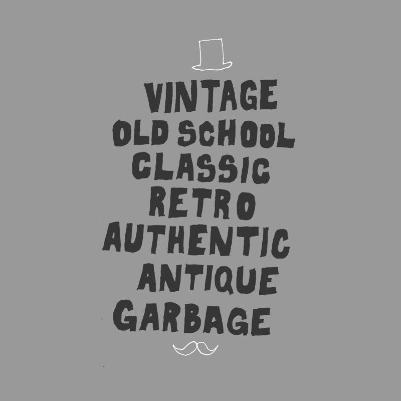 Vintage Garbage None  by MAKI Artist Shop