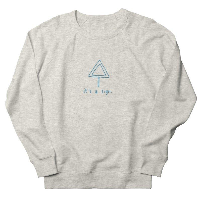 it's a sign. Women's French Terry Sweatshirt by MAKI Artist Shop
