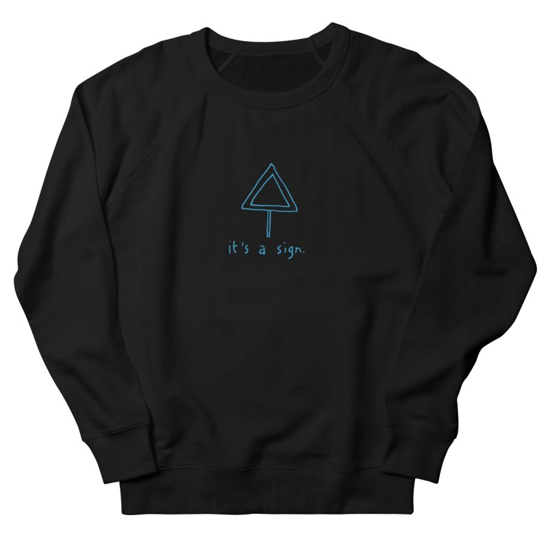 it's a sign. Men's French Terry Sweatshirt by MAKI Artist Shop