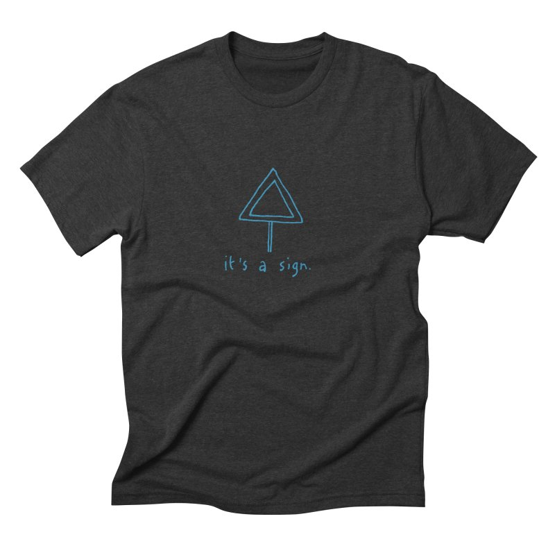 it's a sign. Men's Triblend T-shirt by MAKI Artist Shop