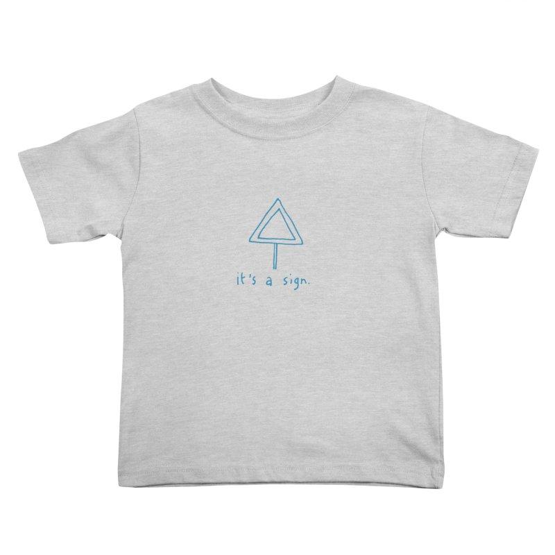 it's a sign. Kids Toddler T-Shirt by MAKI Artist Shop