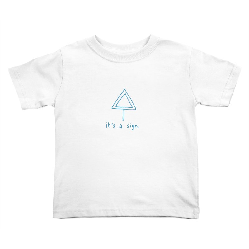 it's a sign. Kids Toddler T-Shirt by MAKI Artist Shop