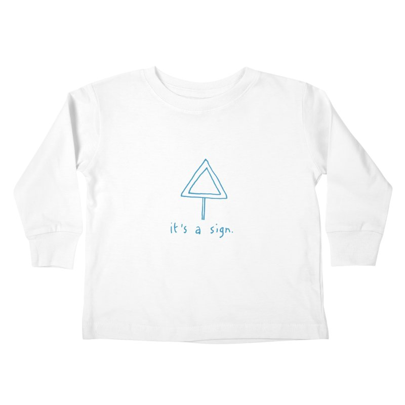 it's a sign. Kids Toddler Longsleeve T-Shirt by MAKI Artist Shop