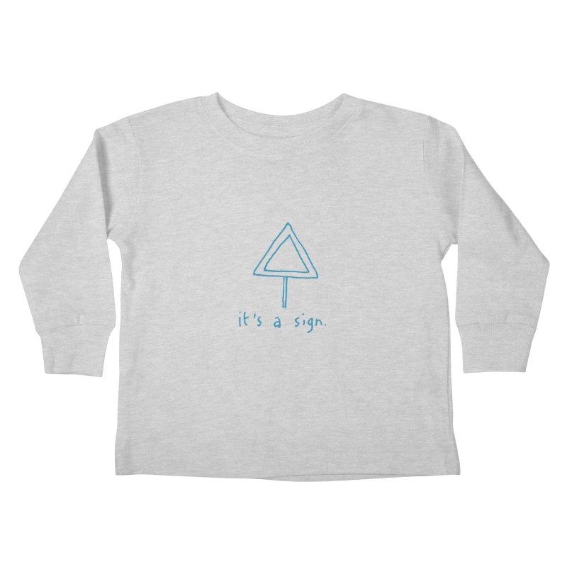 it's a sign. Kids Toddler Longsleeve T-Shirt by MAKI Artist Shop