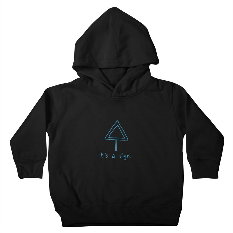 it's a sign. Kids Toddler Pullover Hoody by MAKI Artist Shop