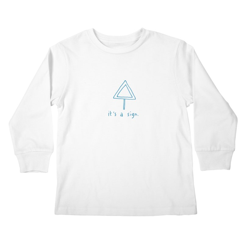 it's a sign. Kids Longsleeve T-Shirt by MAKI Artist Shop