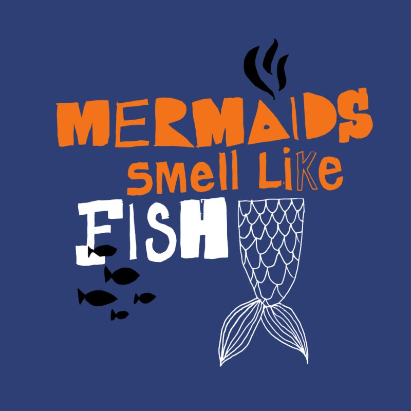 Mermaids Smell Like Fish None  by MAKI Artist Shop