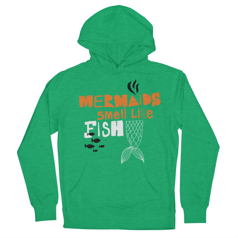 Mermaids Smell Like Fish Women's French Terry Pullover Hoody by MAKI Artist Shop