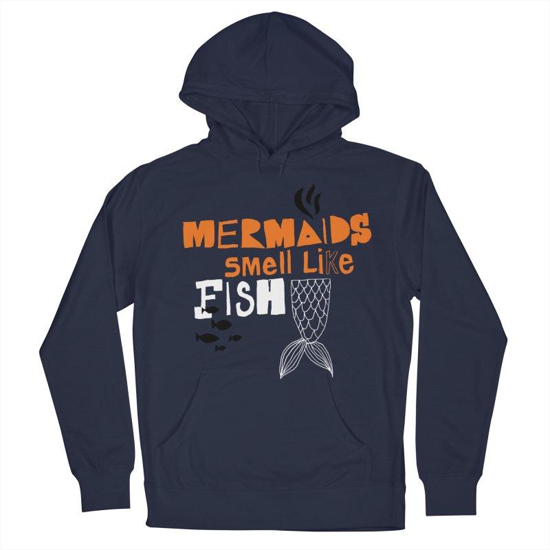 Mermaids Smell Like Fish Women's Pullover Hoody by MAKI Artist Shop