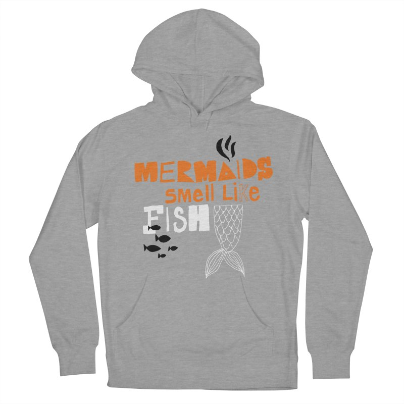 Mermaids Smell Like Fish Men's Pullover Hoody by MAKI Artist Shop