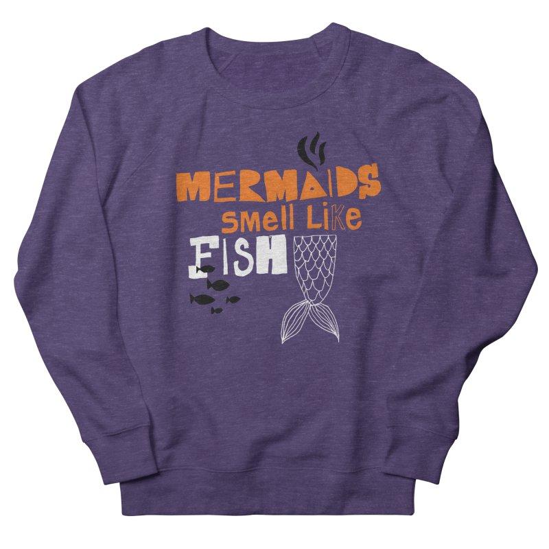 Mermaids Smell Like Fish Women's French Terry Sweatshirt by MAKI Artist Shop
