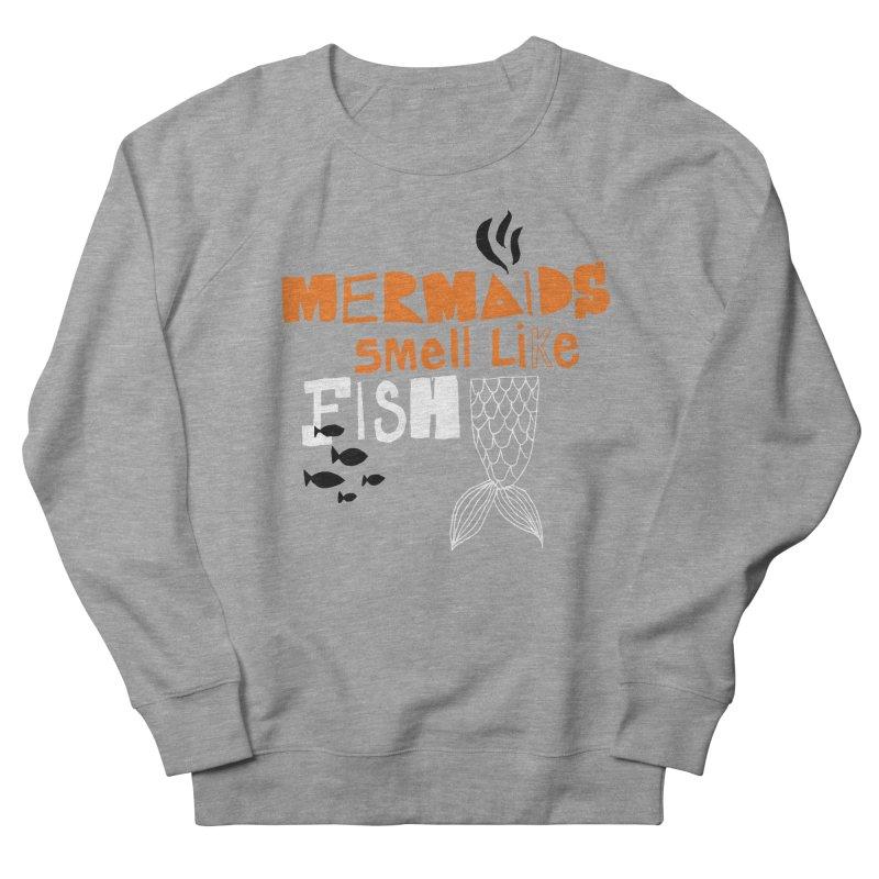 Mermaids Smell Like Fish Men's Sweatshirt by MAKI Artist Shop