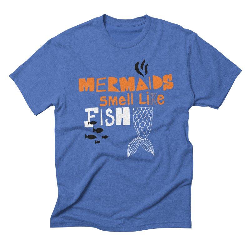 Mermaids Smell Like Fish Men's Triblend T-Shirt by MAKI Artist Shop