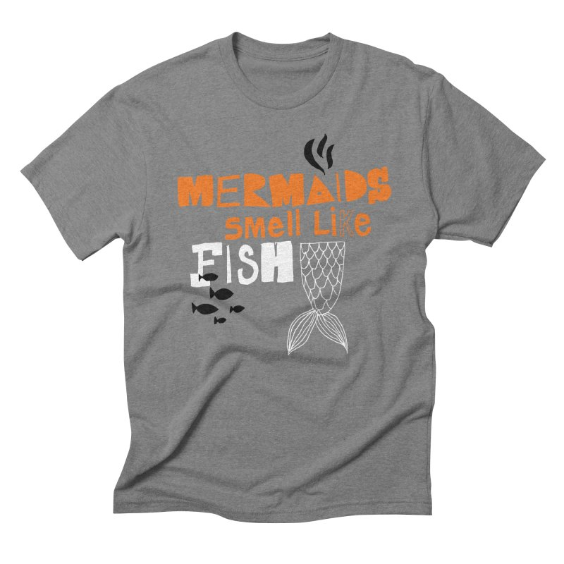 Mermaids Smell Like Fish Men's Triblend T-Shirt by MAKI Artist Shop