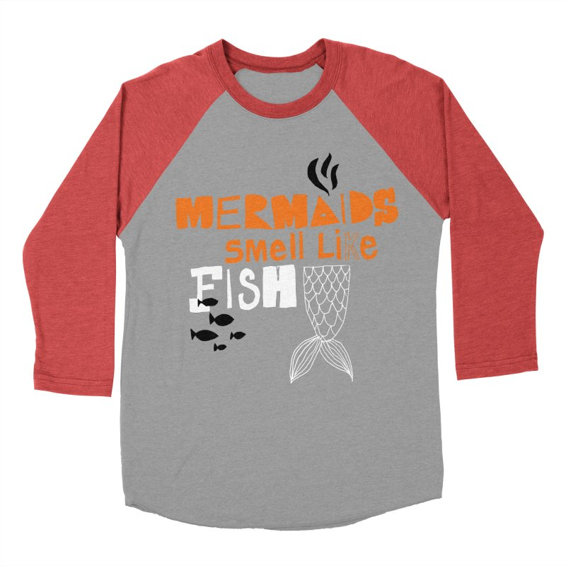 Mermaids Smell Like Fish Women's Baseball Triblend T-Shirt by MAKI Artist Shop