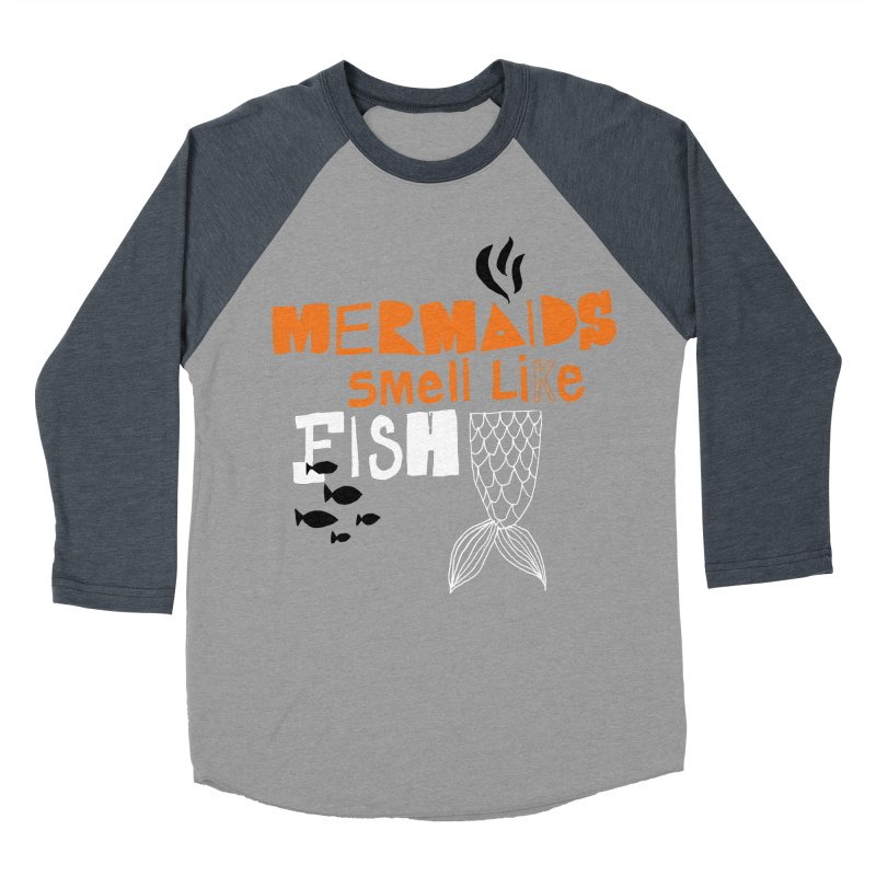Mermaids Smell Like Fish Women's Baseball Triblend T-Shirt by MAKI Artist Shop