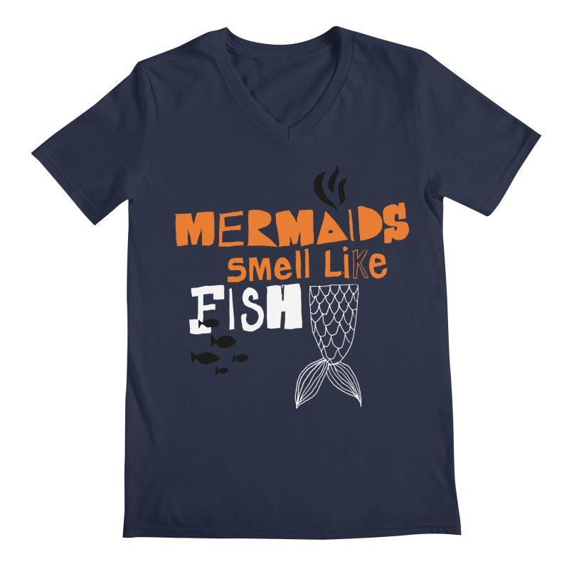 Mermaids Smell Like Fish Men's Regular V-Neck by MAKI Artist Shop