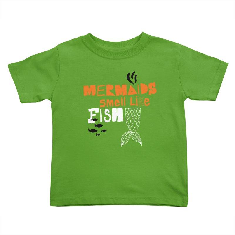 Mermaids Smell Like Fish Kids Toddler T-Shirt by MAKI Artist Shop
