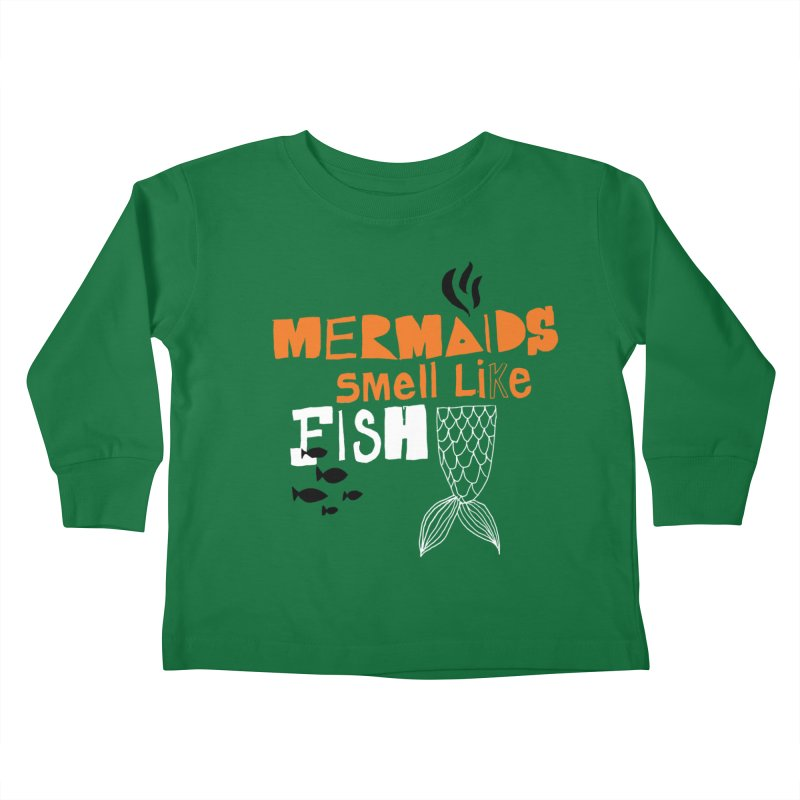 Mermaids Smell Like Fish Kids Toddler Longsleeve T-Shirt by MAKI Artist Shop