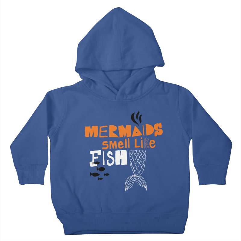 Mermaids Smell Like Fish Kids Toddler Pullover Hoody by MAKI Artist Shop
