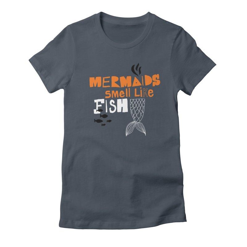 Mermaids Smell Like Fish Women's T-Shirt by MAKI Artist Shop